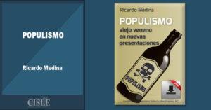 Populismo, viejo veneno en nuevas presentaciones