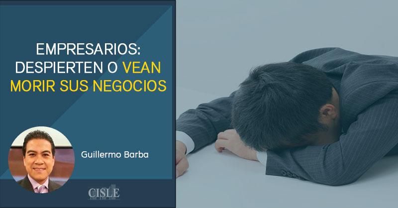 Empresarios: despierten o vean morir sus negocios