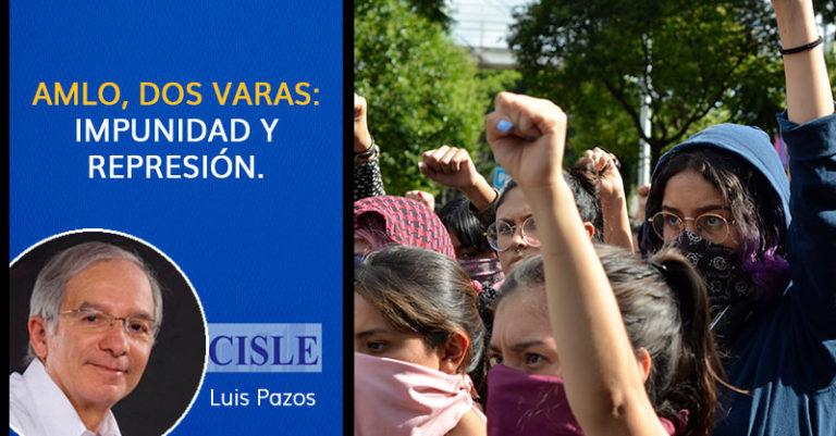 AMLO, dos varas: impunidad y represión.