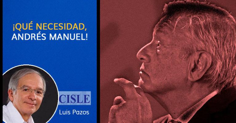 ¡Qué necesidad, Andrés Manuel!